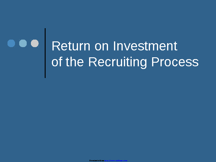 Return On Investment Of The Recruiting Process Presentation Template